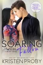 Soaring with Fallon: A Big Sky Novel 電子書籍 by Kristen Proby