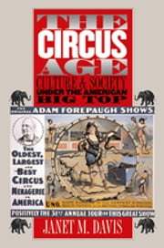 The Circus Age - Culture and Society under the American Big Top ebook by Janet M. Davis