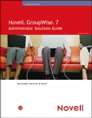 Novell GroupWise 7 Administrator Solutions Guide ebook by Tay Kratzer