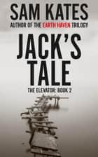 Jack's Tale - The Elevator, #2 ebook by Sam Kates