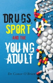 Drugs, Sport and the Young Adult ebook by Dr.Conor O'Brien