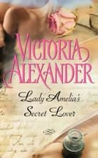 Lady Amelia's Secret Lover ebook by Victoria Alexander