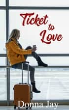 Ticket to Love ebook by Donna Jay