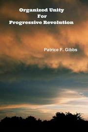 Organized Unity For Progressive Revolution ebook by Patrice F. Gibbs