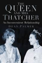 Queen and Mrs Thatcher ebook by Dean Palmer