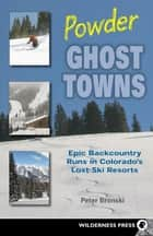 Powder Ghost Towns - Epic Backcountry Runs in Colorado's Lost Ski Resorts ebook by Peter Bronski