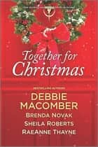 Together for Christmas ebook by Debbie Macomber, Brenda Novak, Sheila Roberts,...