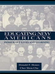 Educating New Americans - Immigrant Lives and Learning ebook by Donald F. Hones,Shou C. Cha,Cher Shou Cha