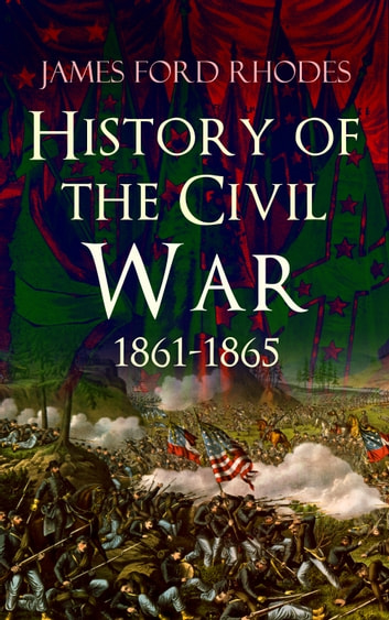 History of the civil war 1861 1865 ebook by james ford rhodes history of the civil war 1861 1865 ebook by james ford rhodes fandeluxe Gallery