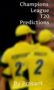 Champions League T20 Predictions ebook by Prasant
