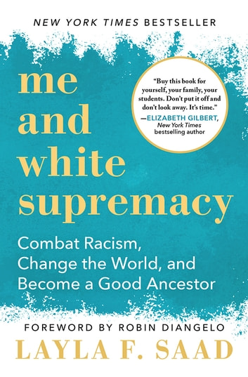 Me and White Supremacy - Combat Racism, Change the World, and Become a Good Ancestor ebook by Layla Saad