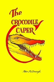 The Crocodile Caper ebook by Peter McDonough
