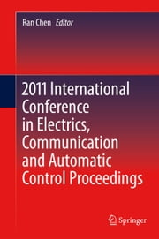 2011 International Conference in Electrics, Communication and Automatic Control Proceedings ebook by Ran Chen