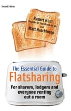 The Essential Guide To Flatsharing, 2nd Edition - For sharers, lodgers and everyone renting out a room ebook by