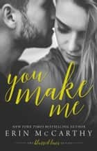 You Make Me ebook by Erin McCarthy