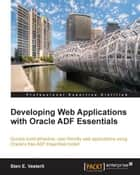 Developing Web Applications with Oracle ADF Essentials ebook by Sten E. Vesterli