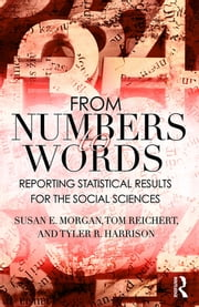 From Numbers to Words - Reporting Statistical Results for the Social Sciences eBook by Susan Morgan, Tom Reichert, Tyler R. Harrison