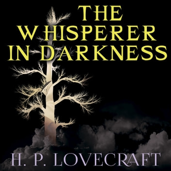 The Whisperer in Darkness (Howard Phillips Lovecraft) audiobook by Howard Phillips Lovecraft