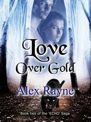 Love Over Gold (Book 2 of the 'Echo' Saga) ebook by Alex Rayne