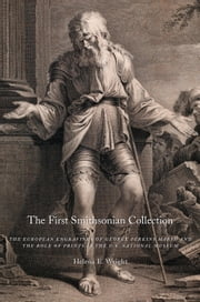 The First Smithsonian Collection - The European Engravings of George Perkins Marsh and the Role of Prints in the U.S. National Museum ebook by Helena Wright