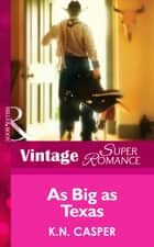 As Big As Texas (Mills & Boon Vintage Superromance) ebook by K.N. Casper
