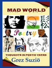Mad World - Thoughts in Poetic Verse ebook by Grez Suzio