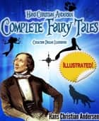 Hans Christian Anderson Complete Fairy Tales: Deluxe Illustrated (annotated) ebook by Hans Christian Andersen
