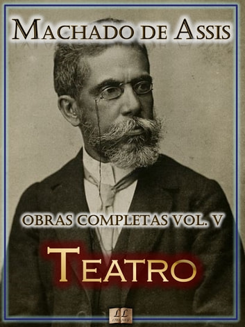 Teatro de Machado de Assis ebook by Machado de Assis