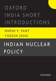 Indian Nuclear Policy ebook by Harsh V. Pant, Yogesh Joshi