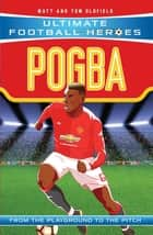 Pogba (Ultimate Football Heroes) - Collect Them All! ebook by Matt & Tom Oldfield