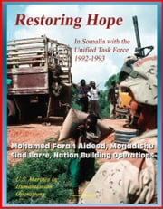 U.S. Marines in Humanitarian Operations: Restoring Hope: In Somalia with the Unified Task Force, 1992 - 1993, Mohamed Farah Aideed, Mogadishu, Siad Barre, Nation Building Operations ebook by Progressive Management