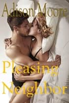 Pleasing Neighbor ebook by Adison Moore