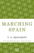 Marching Spain ebook by V.S. Pritchett
