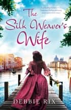 The Silk Weaver's Wife - A gripping mystery of a forgotten Italian painting and a secret love story ebook by Debbie Rix
