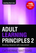 Adult Learning Principles 2 ebook by Catherine Mattiske