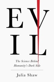 Evil - The Science Behind Humanity's Dark Side eBook by Julia Shaw