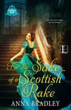 For the Sake of a Scottish Rake - A Friends to Lovers Highlander Romance ebook by