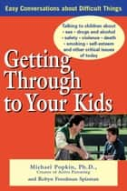 Getting Through to Your Kids ebook by