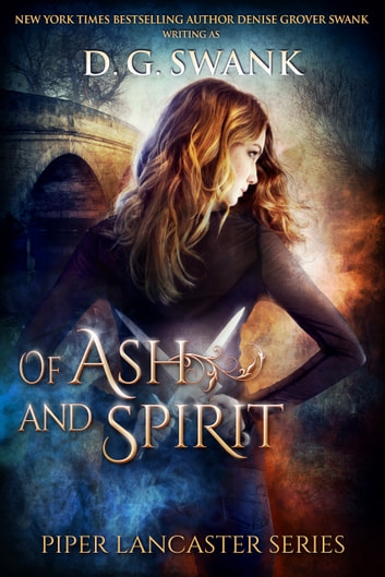 Of Ash and Spirit - Piper Lancaster Series #1 ebook by D.G. Swank,Denise Grover Swank