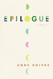 Epilogue - A Memoir ebook by Anne Roiphe