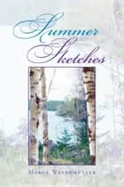 Summer Sketches ebook by Marcy Weydemuller