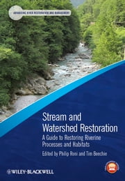 Stream and Watershed Restoration - A Guide to Restoring Riverine Processes and Habitats ebook by Philip Roni,Tim Beechie