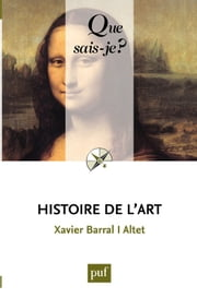 Histoire de l'art - « Que sais-je ? » n° 2473 ebook by Xavier Barral I Altet