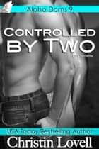 Controlled by Two ebook by Christin Lovell
