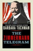 The Zimmermann Telegram ebook by Barbara Tuchman