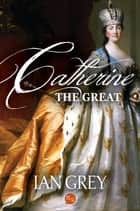 Catherine the Great ebook by