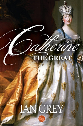 Catherine the Great ebook by Ian Grey