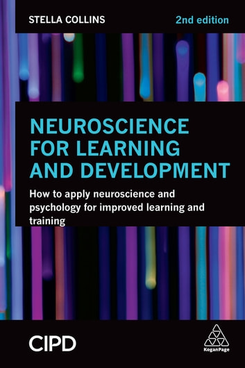 Neuroscience for Learning and Development - How to Apply Neuroscience and Psychology for Improved Learning and Training ebook by Stella Collins