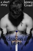The Dragon's Birth eBook by Jaimey Grant