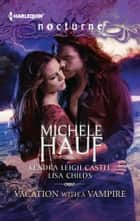 Vacation with a Vampire: Stay\Vivi and the Vampire\Island Vacation - Stay\Vivi and the Vampire\Island Vacation ebook by Michele Hauf, Kendra Leigh Castle, Lisa Childs